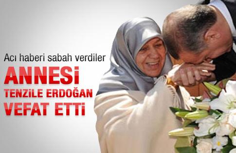 Başbakan Erdoğanın annesi Tenzile Erdoğan vefat etti..