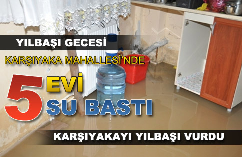 YILBAŞI GECESİ KARŞIYAKA MAHALLESİ SULAR ALTINDA KALDI
