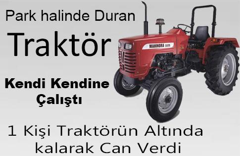 traktör Kendi kendine Çalıştı 1 Kişyi Ezdi