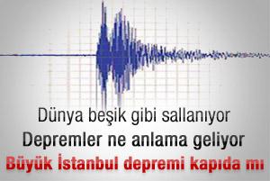 Dünyayı sallayan depremler İstanbul için ne ifade ediyor