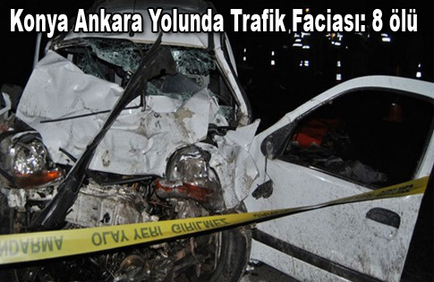 Konya Ankara yolunda trafik faciası: 8 ölü