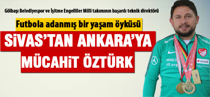 Sivas'tan Ankara'ya bir başarısı öyküsü