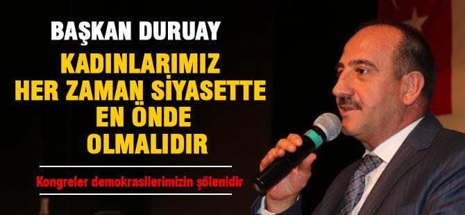 """Başkan Duruay; """"Kongreler demokrasilerimizin şölenidir"""""""