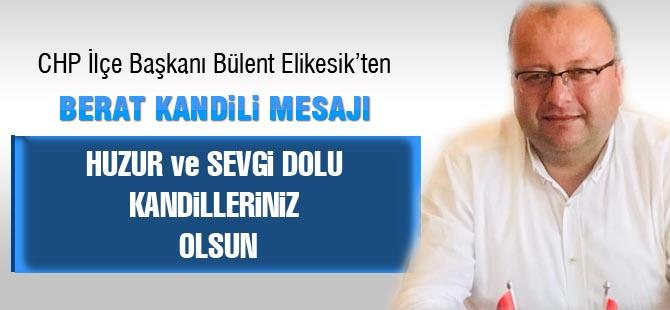 CHP İlçe Başkanı Bülent Elikesik'ten Berat Kandilli Mesajı