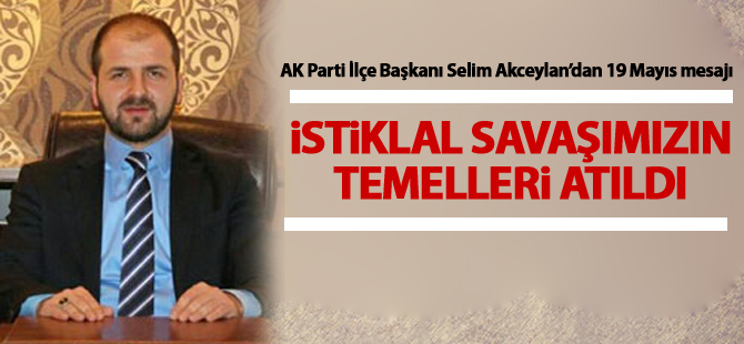 AK Parti İlçe Başkanı Selim Akceylan'dan 19 Mayıs mesajı