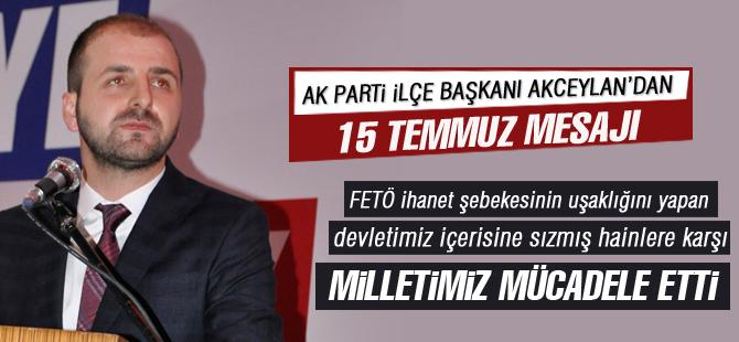 AK Parti İlçe Başkanı Selim Akceylan'dan 15 Temmuz mesajı