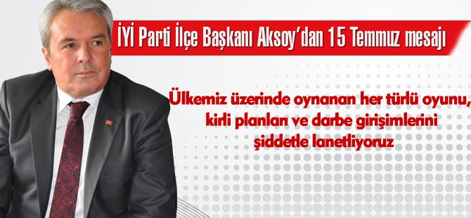Aksoy'dan 15 Temmuz mesajı