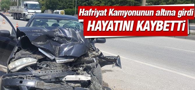 Araç hafriyat kamyonunun altına girdi: 1 ölü