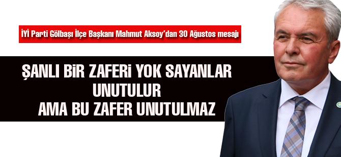 """İYİ Parti Gölbaşı İlçe Başkanı Mahmut Aksoy """"Bazı zaferler asla unutulmaz"""""""