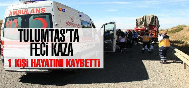 Tulumtaş'ta feci kaza:1 ölü