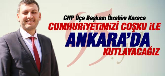 """CHP İlçe Başkanı Karaca; """"Cumhuriyetimizin 95. Yılını Ankara'da coşku ile kutlayacağız"""""""