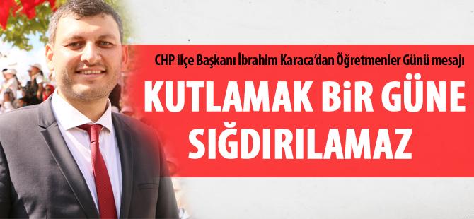 CHP İlçe Başkanı İbrahim Karaca'dan öğretmenler günü mesajı