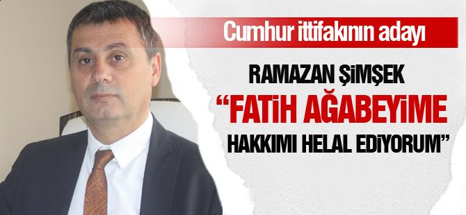 """Ramazan Şimşek; """"Hakkımı helal ediyorum"""""""
