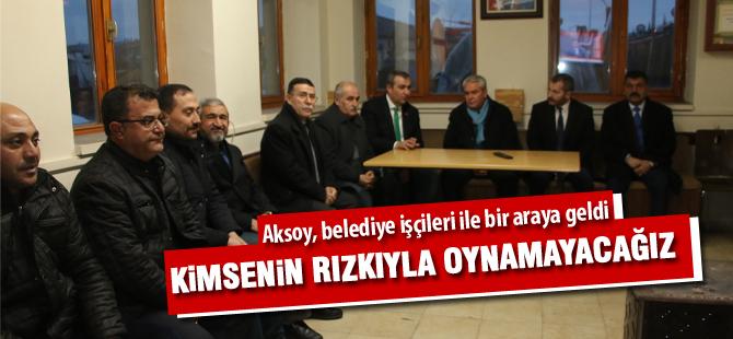 Aksoy, belediye işçileri ile bir araya geldi