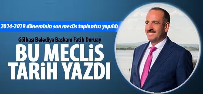 "Başkan Fatih Duruay;""Bu meclis tarih yazdı"""