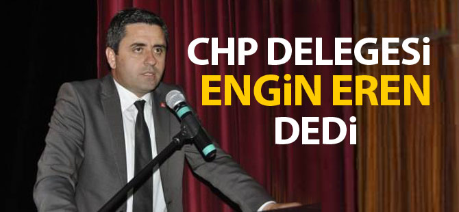 CHP'nin yeni başkanı Engin Eren oldu