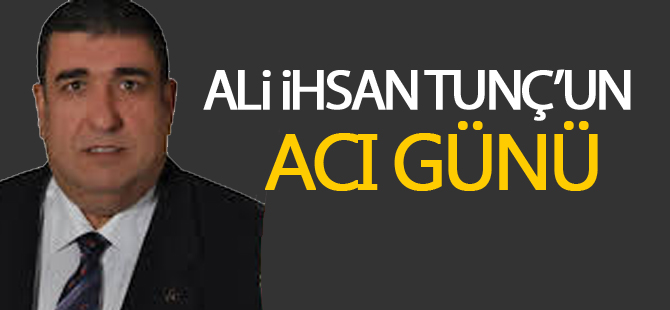 Ali İhsan Tunç annesini kaybetti