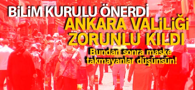 Ankara Valiliği maske takmayı zorunluluğu getirdi