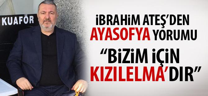İbrahim Ateş'ten Ayasofya açıklaması