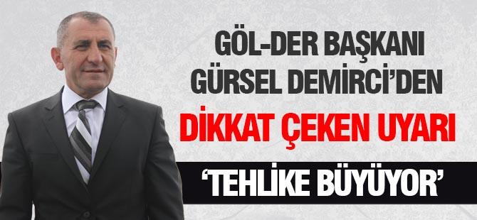 """GÖL-DER Başkanı Gürsel Demirci uyardı; """"Kahin Olmaya Gerek Yok"""""""