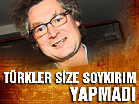 Türkler size soykırım yapmadı