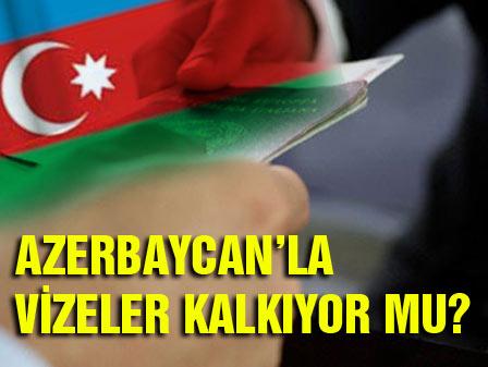 Azerbacanla vizeler kalkıyor mu
