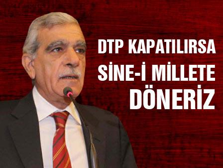 Türk: DTP kapatılırsa sine-i millete döneriz