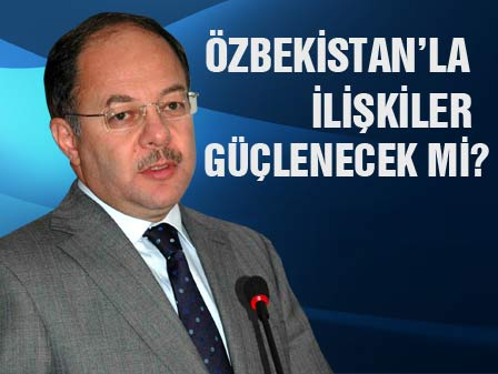 Özbekistanla ilişkilerimiz güçlenecek mi?