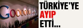 Googleın Türkiye ayıbı