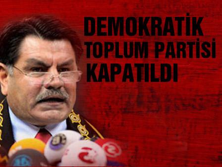 Anayasa Mahkemesi Başkanı Haşim Kılıç DTPnin kapatıldığını açıkladı.