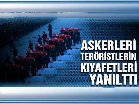 Askerleri teröristlerin kıyafetleri yanıttı