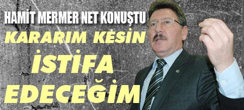 HAMİT MERMER MHP İLE YOLLARI AYIRIYOR...
