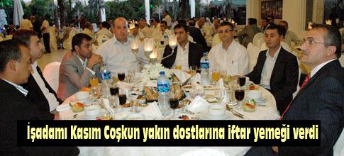İşadamı Kasım Coşkun yakın dostlarına iftar yemeği verdi