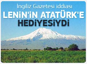 Ağrı DAğı Lenin'in Atatürk'e hediyesiydi
