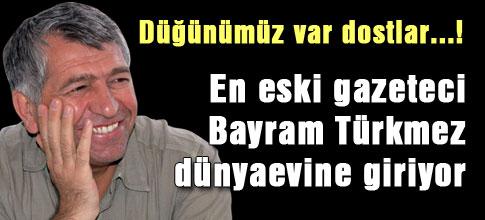 Bayram Türkmez evleniyor...