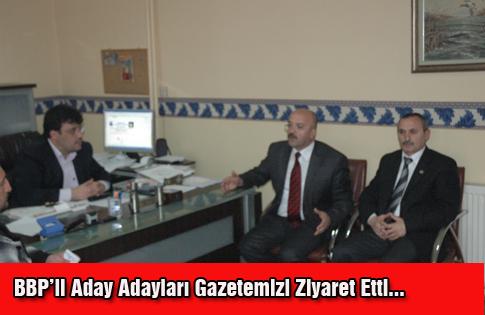 BBPli Aday Adayları Gazetemizi Ziyaret Etti