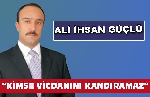"""""""KİMSE VİCDANINI KANDIRAMAZ"""""""