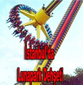 İstanbulda Lunapark dehşeti