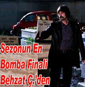 Sezonun en bomba finali Behzat Ç.den