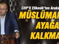 CHP'li Elikesik; Birliğimizi kimse bozamayacaktır'