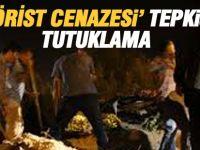 Terörist cenazesi zannedip tepki verenler tutuklandı