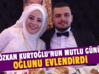 Özkan Kurtoğlu oğlunu evlendirdi