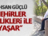 """Ali İhsan Güçlü; """"Şehirler kimlikleri ile yaşar"""""""